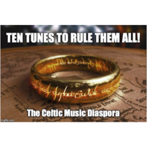 Class: Ten Tunes to Rule Them All, The Celtic Music Diaspora