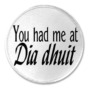 """You had me at Dia dhuit"""